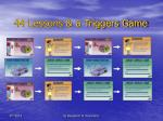 44 lessons a triggers game