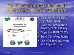 you can copy the cd to send it home for children to use there