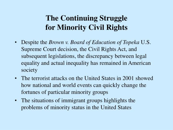 how did minority groups struggle for civil rights essay The civil rights movement (also known as the african-american civil rights movement, american african americans and other ethnic minorities rejected this regime they resisted it in numerous williams did not call for full militarization in this period, but flexibility in the freedom struggle[62.
