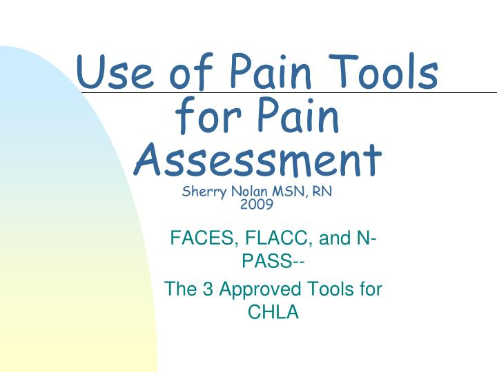 use of pain tools for pain assessment sherry nolan msn rn 2009 n.
