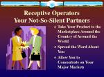 receptive operators your not so silent partners