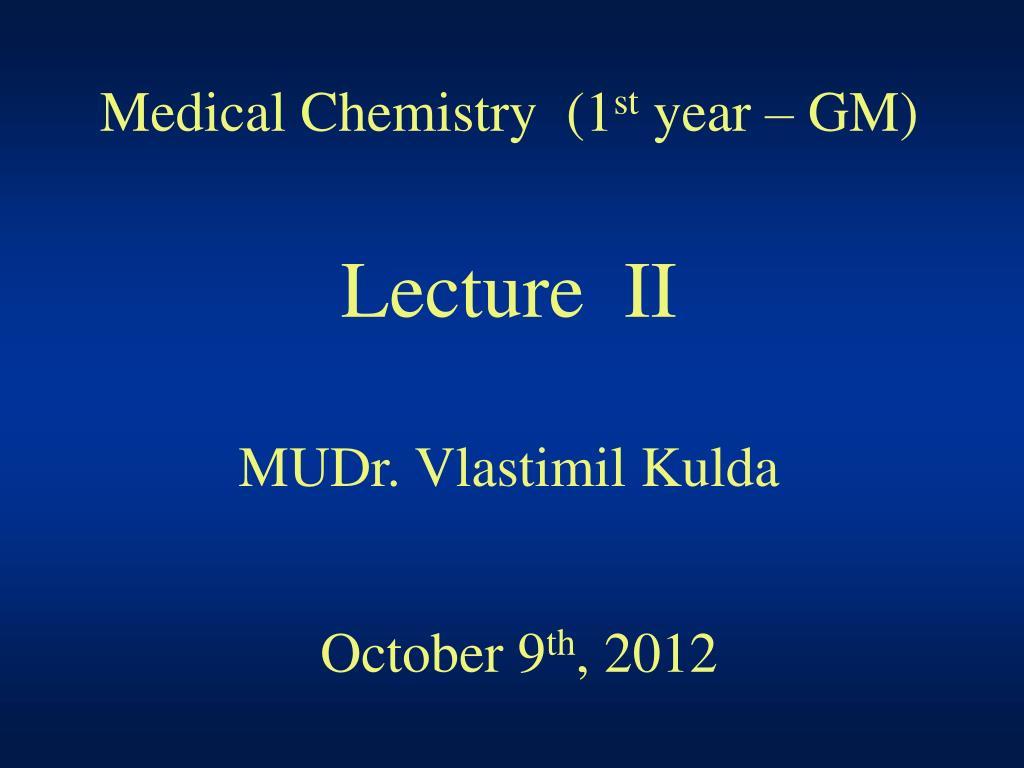 medical chemistry 1 st year gm lecture ii mudr vlastimil kulda october 9 th 2012 l.