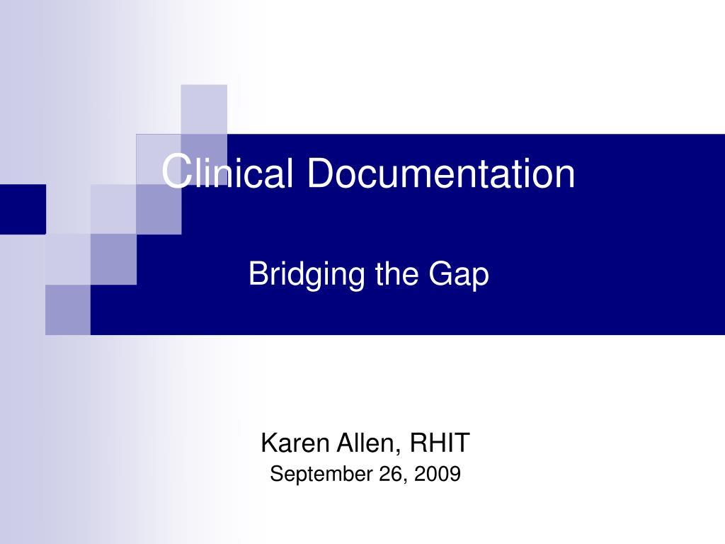 c linical documentation bridging the gap l.