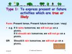 type 1 to express present or future activities which are true or likely