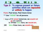 type 2 to express present or future activities which are impossible or unlikely to happen