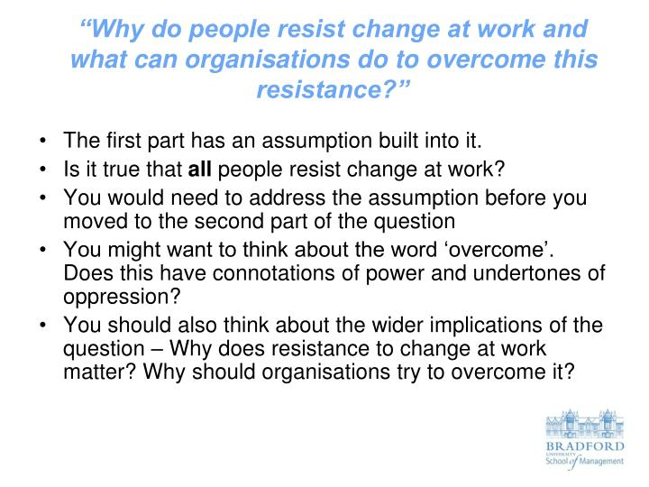 why do organizations experience resistance to The management of change in police organizations a managers process model of change is suggested and the concept of a 'change counter resistance.