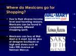 where do mexicans go for shopping