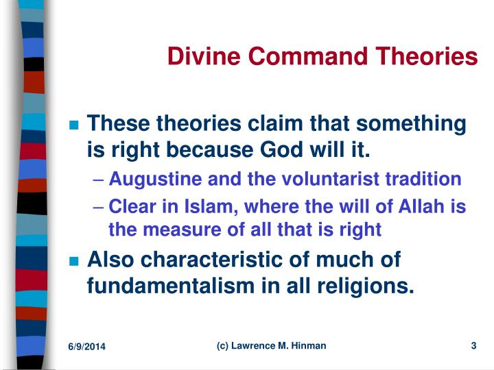 diivine command theory Divine command theory (also known as theological voluntarism) is a paul copan has argued in favour of the theory from a christian viewpoint, and linda zagzebski.