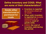 define inventory and cogs what are some of their characteristics