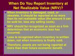 when do you report inventory at net realizable value nrv