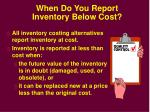 when do you report inventory below cost