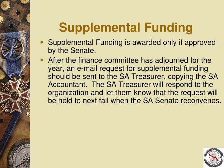 Supplemental Funding is awarded only if approved by the Senate.