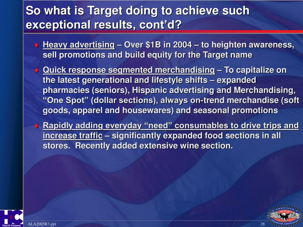 So what is Target doing to achieve such exceptional results, cont'd?