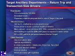 target ancillary departments return trip and transaction size drivers