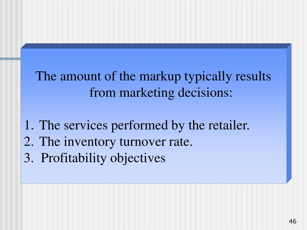 The amount of the markup typically results from marketing decisions: