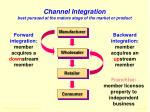 channel integration best pursued at the mature stage of the market or product