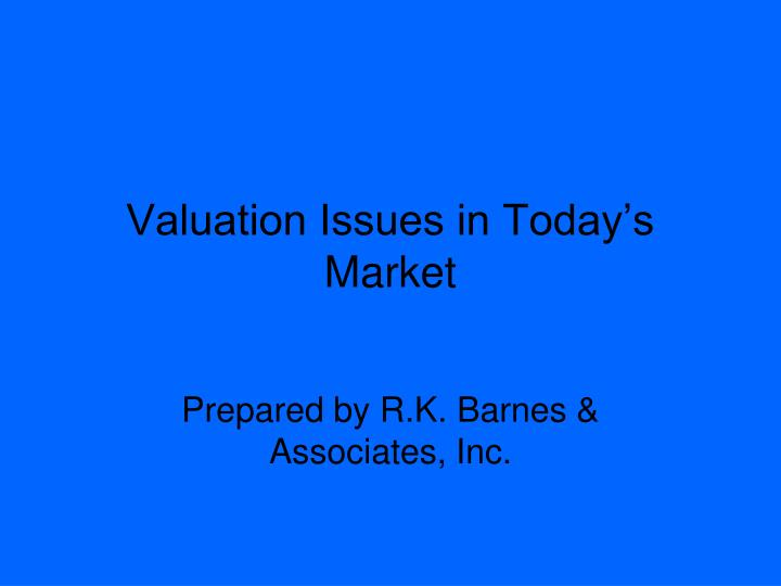 Valuation issues in today s market