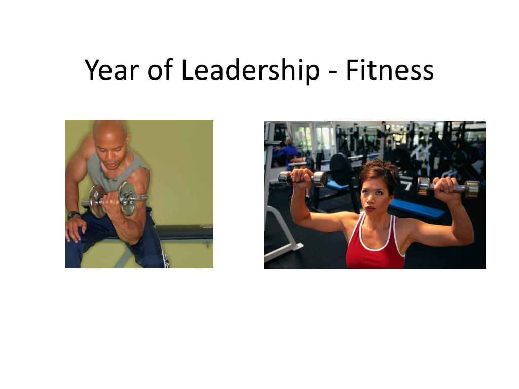 year of leadership fitness l.