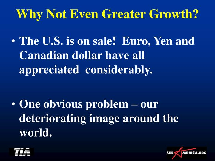 Why Not Even Greater Growth?