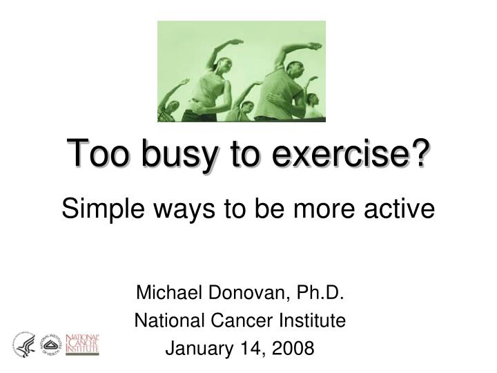 too busy to exercise simple ways to be more active n.