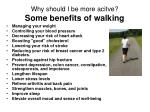 why should i be more acitve some benefits of walking