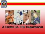 physical training a fairfax co frd requirement