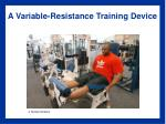 a variable resistance training device