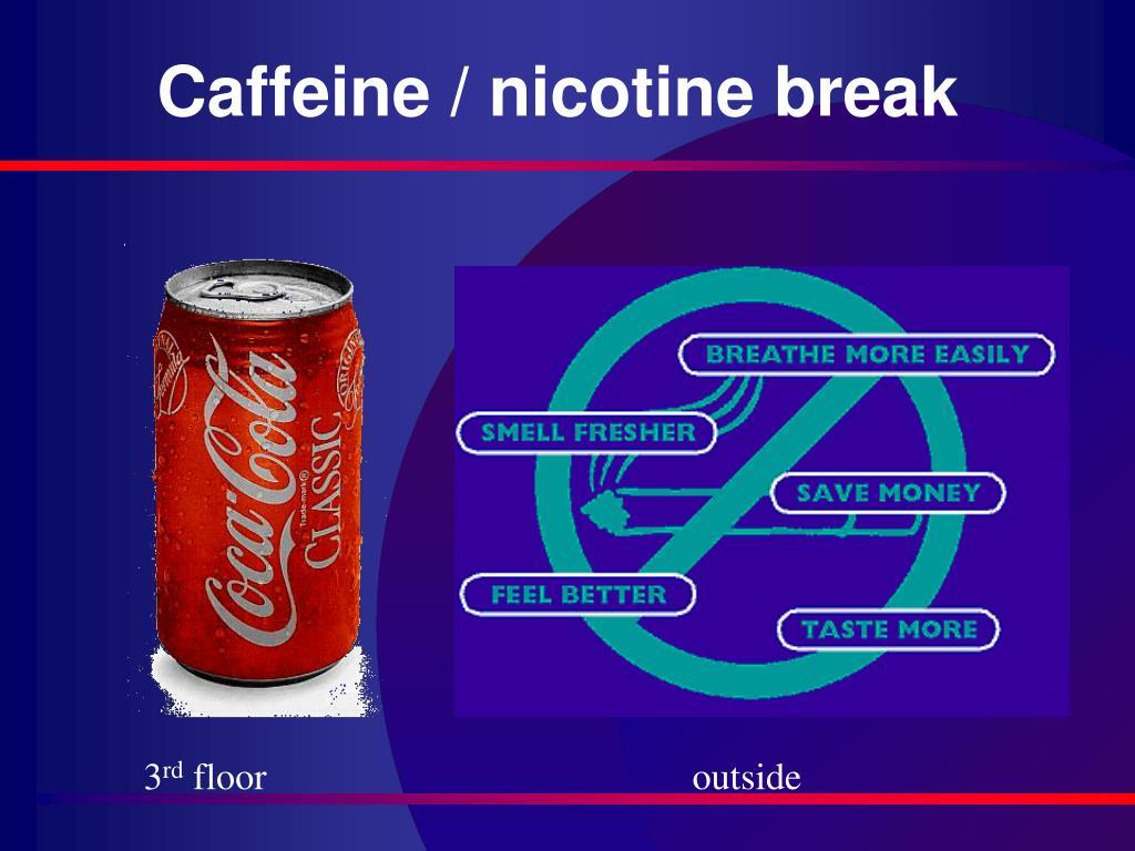 Caffeine / nicotine break