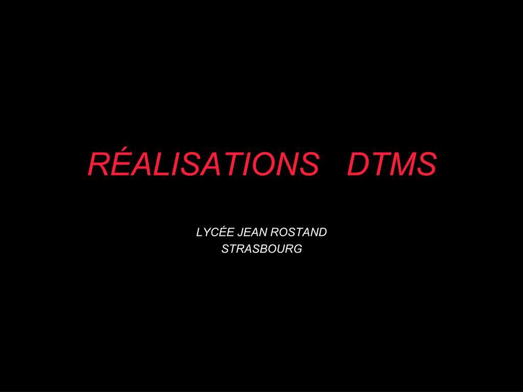 RÉALISATIONS   DTMS