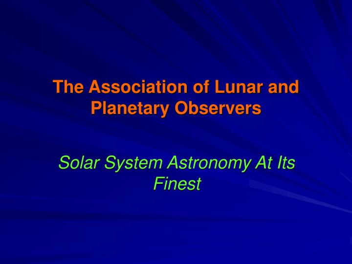 the association of lunar and planetary observers n.