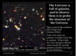 the universe is full of galaxies and to observe them is to probe the structure of the universe