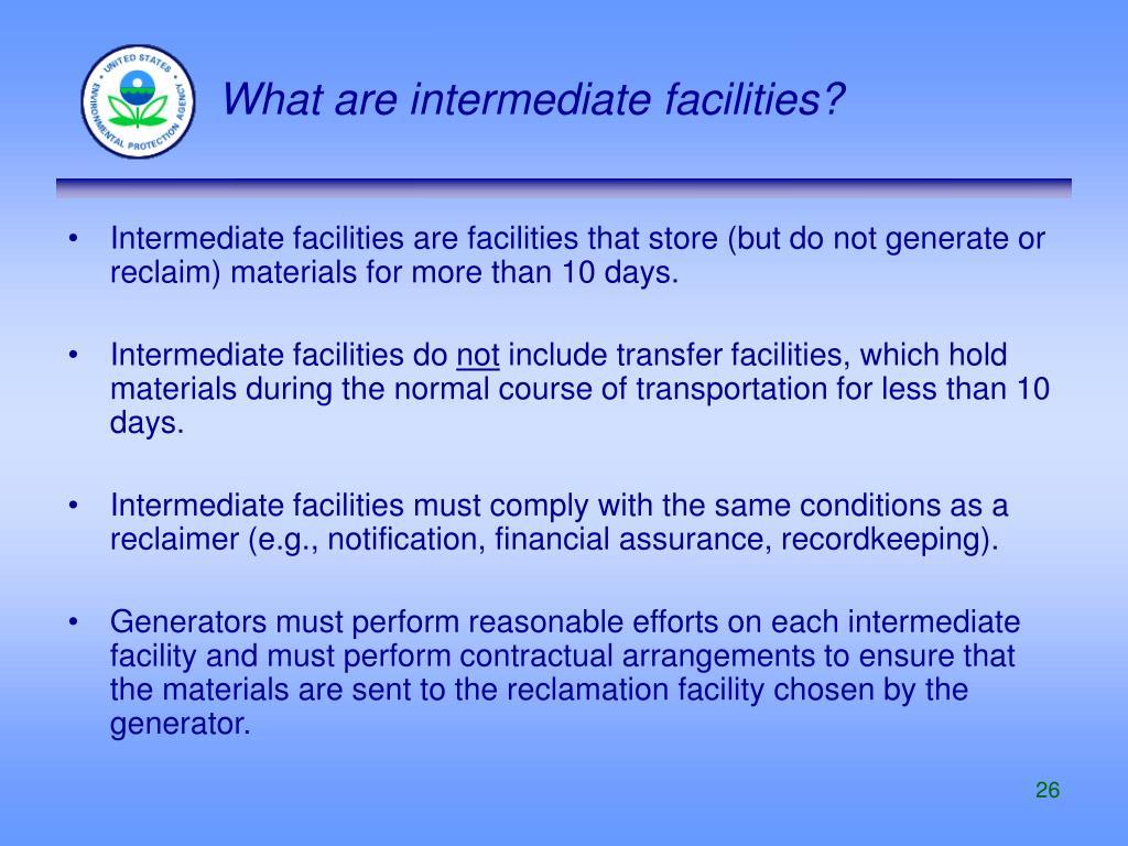 What are intermediate facilities?