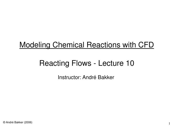 modeling chemical reactions with cfd reacting flows lecture 10 n.