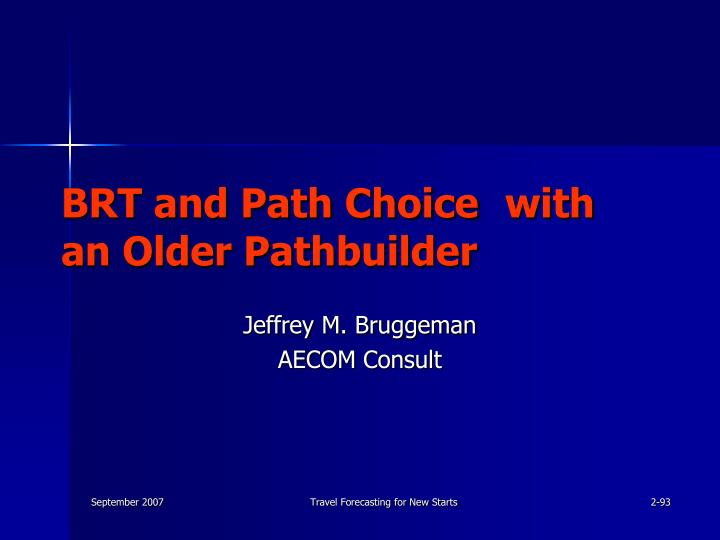 BRT and Path Choice 	 with an Older Pathbuilder
