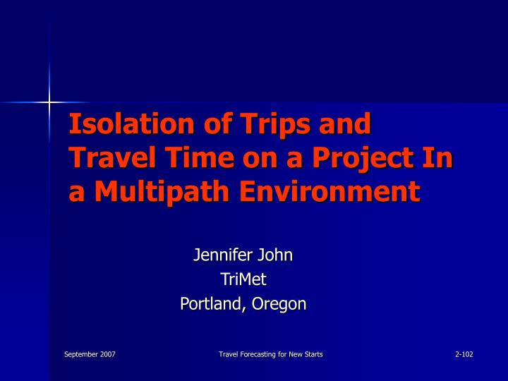 Isolation of Trips and Travel Time on a Project In a Multipath Environment