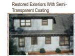 restored exteriors with semi transparent coating