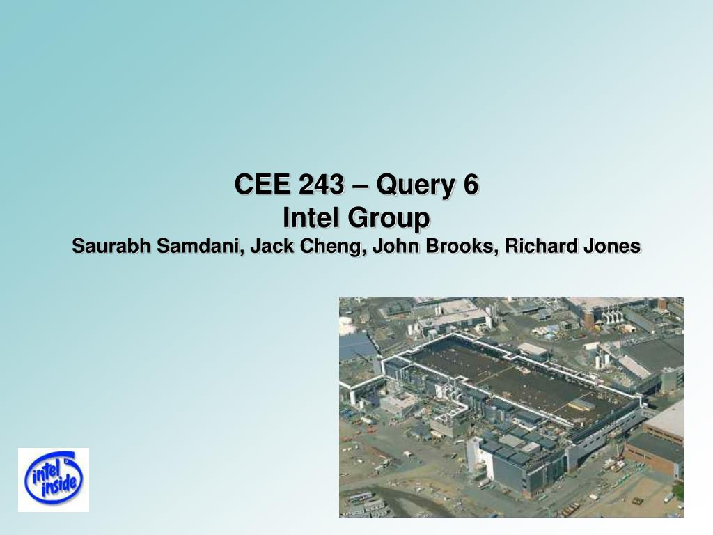 cee 243 query 6 intel group saurabh samdani jack cheng john brooks richard jones l.
