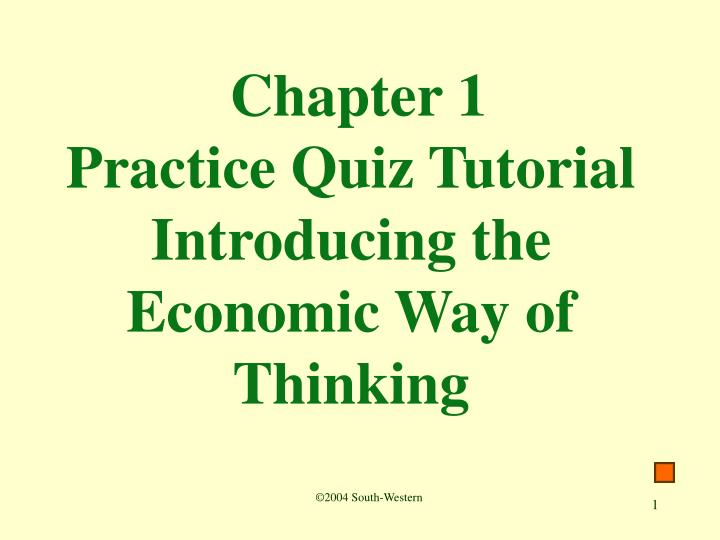 chapter 1 practice quiz tutorial introducing the economic way of thinking n.