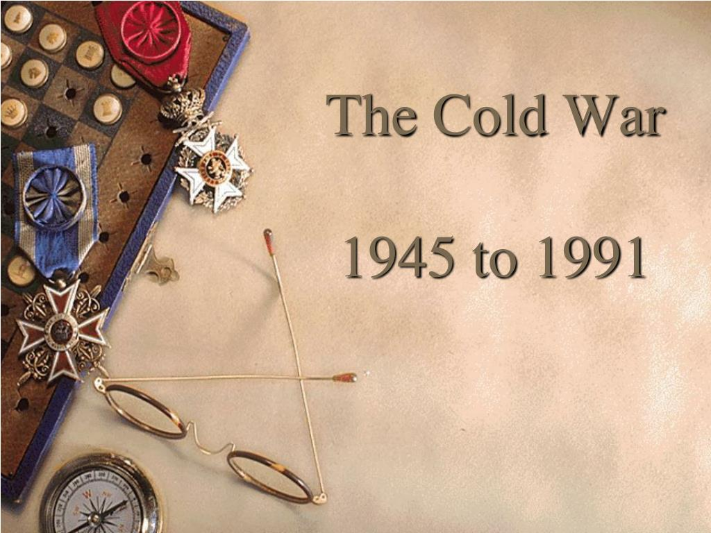 the cold war 1945 to 1991 l.