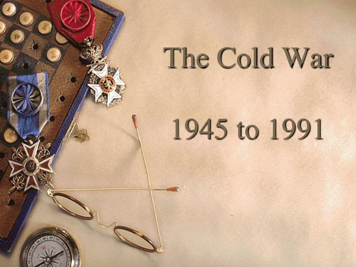 the cold war 1945 to 1991 n.