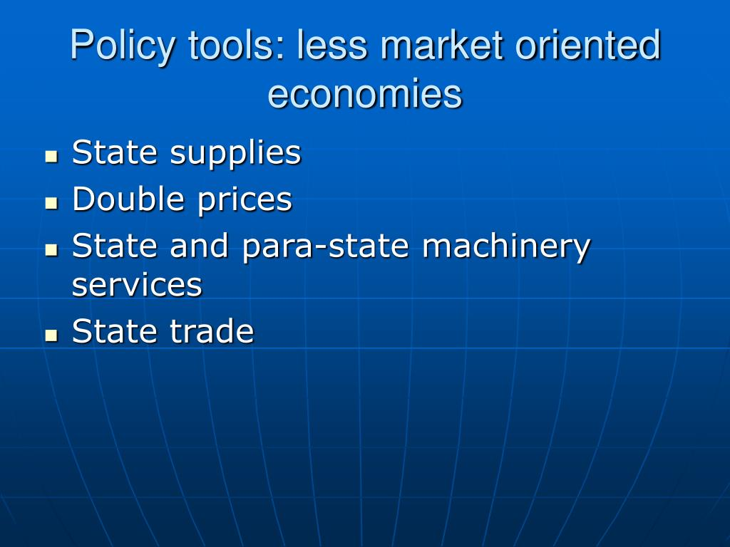Policy tools: less market oriented economies
