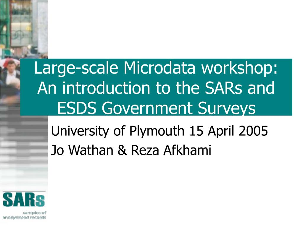 large scale microdata workshop an introduction to the sars and esds government surveys