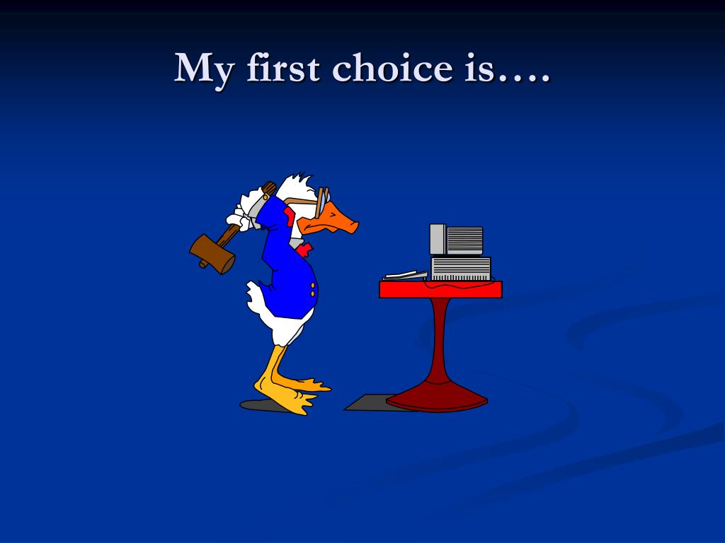 My first choice is….