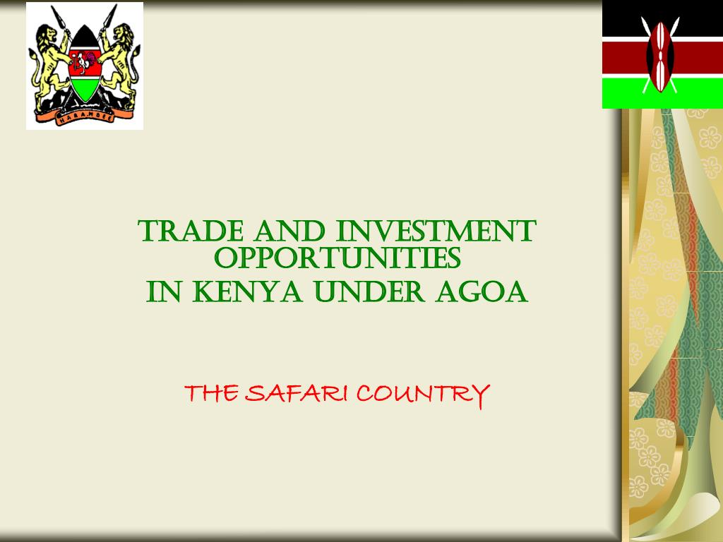 trade and investment opportunities in kenya under agoa the safari country l.