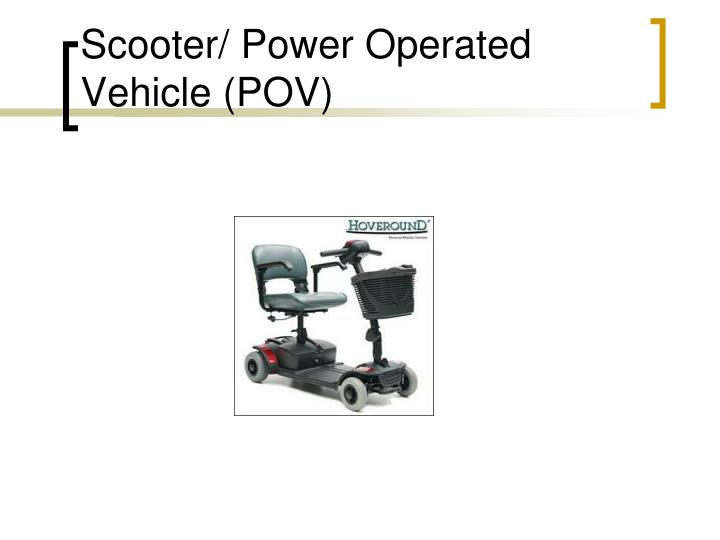 Scooter/ Power Operated Vehicle (POV)