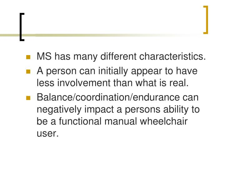 MS has many different characteristics.