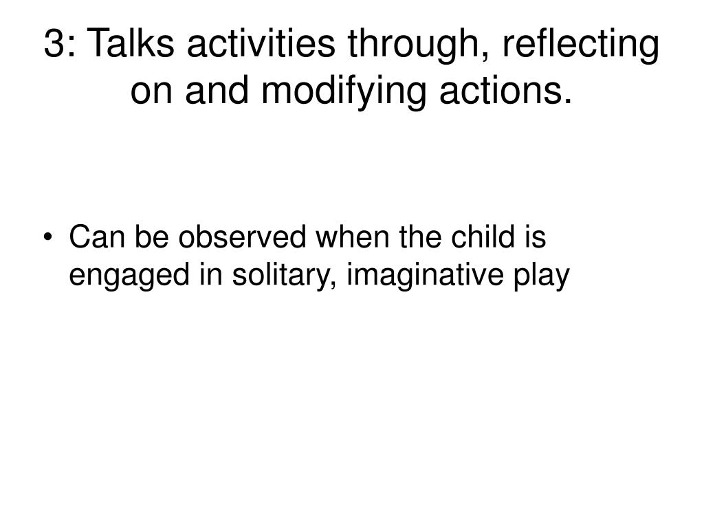 3: Talks activities through, reflecting on and modifying actions.