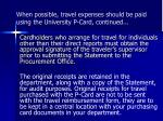 when possible travel expenses should be paid using the university p card continued
