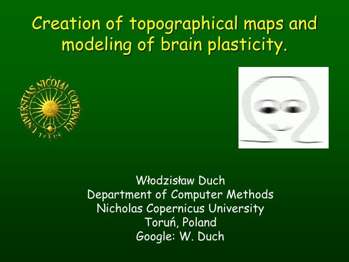 Creation of topographical maps and modeling of brain plasticity