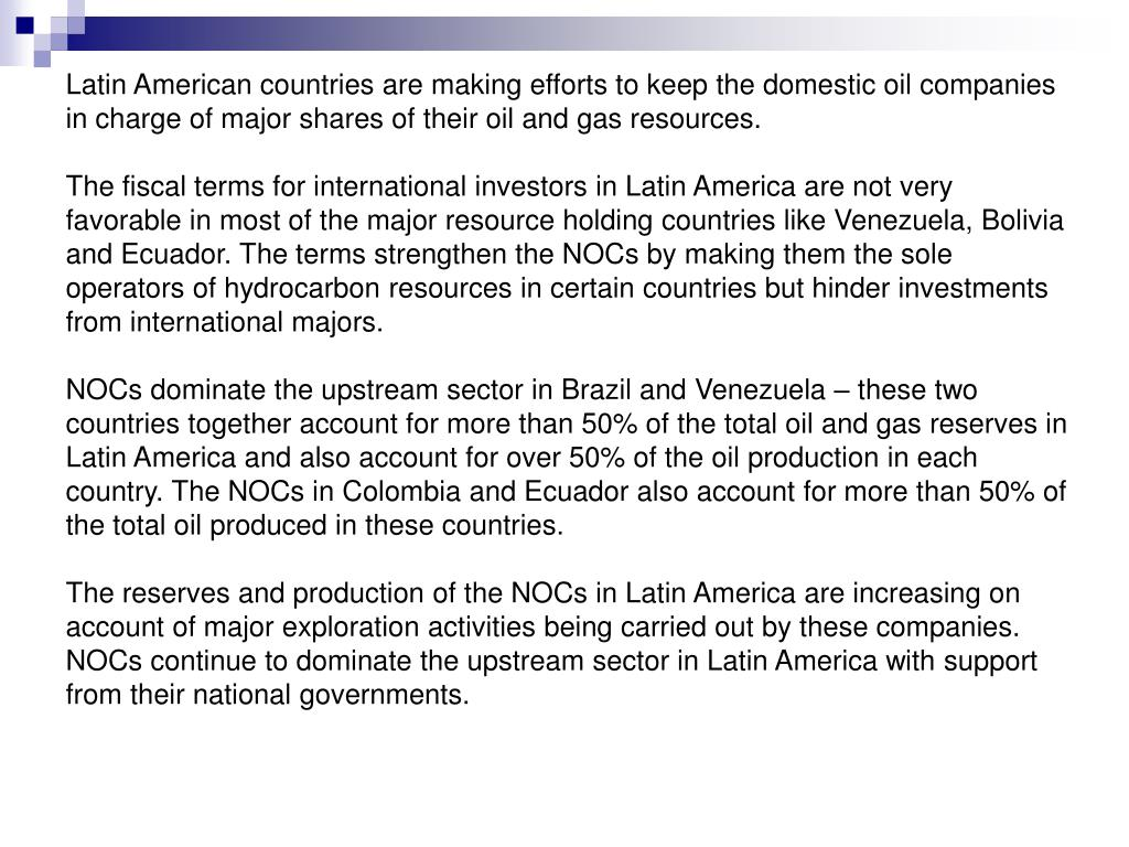Latin American countries are making efforts to keep the domestic oil companies in charge of major shares of their oil and gas resources.